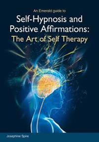 Self-hypnosis and positive affirmations - the art of self therapy