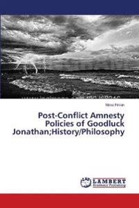 Post-Conflict Amnesty Policies of Goodluck Jonathan;history/Philosophy