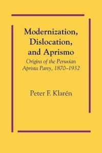 Modernization, Dislocation, and Aprismo
