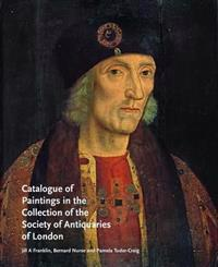 Catalogue of Paintings in the Collection of the Society of Antiquaries of London