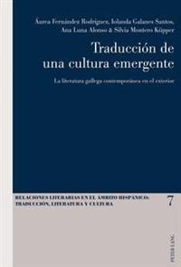 Traduccion de Una Cultura Emergente: La Literatura Gallega Contemporanea En El Exterior
