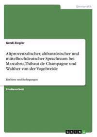 Altprovenzalischer, Altfranzosischer Und Mittelhochdeutscher Sprachraum Bei Marcabru, Thibaut de Champagne Und Walther Von Der Vogelweide