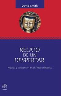 Relato de Un Despertar: Practica y Percepcion En El Sendero Budista