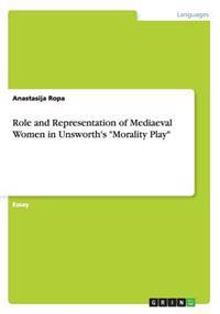 Role and Representation of Mediaeval Women in Unsworth's Morality Play