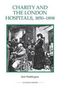 Charity and the London Hospitals, 1850-1898