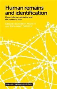 Human Remains and Identification: Mass Violence, Genocide and the 'Forensic Turn'