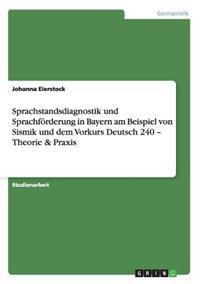 Sprachstandsdiagnostik Und Sprachforderung in Bayern Am Beispiel Von Sismik Und Dem Vorkurs Deutsch 240 - Theorie & Praxis