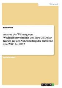 Analyse Der Wirkung Von Wechselkursvolatilit t Des Euro-Us-Dollar Kurses Auf Den Au enbeitrag Der Eurozone Von 2000 Bis 2012