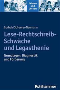 Lese-Rechtschreib-Schwache Und Legasthenie: Grundlagen, Diagnostik Und Forderung
