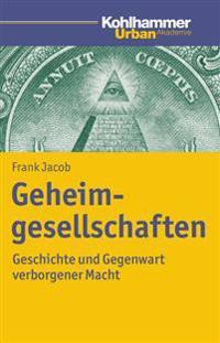 Geheimgesellschaften: Geschichte Und Gegenwart Verborgener Macht