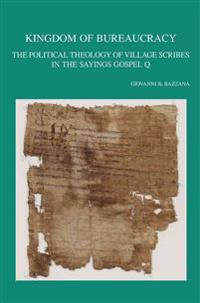 Kingdom of Bureaucracy: The Political Theology of Village Scribes in the Sayings Gospel Q