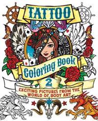 Tattoo Coloring, Book 2: Exciting Pictures from the World of Body Art