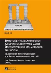 Bausteine Translatorischer Kompetenz «oder» Was Macht Uebersetzer Und Dolmetscher Zu Profis?: Innsbrucker Ringvorlesungen Zur Translationswissenschaft