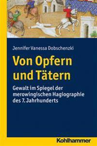 Von Opfern Und Tatern: Gewalt Im Spiegel Der Merowingischen Hagiographie Des 7. Jahrhunderts
