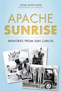 Apache Sunrise: Memories from San Carlos