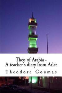 Theo of Arabia - A Teacher's Diary from AR'ar