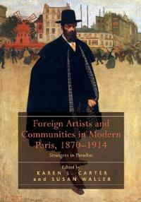 Foreign Artists and Communities in Modern Paris 1870-1914