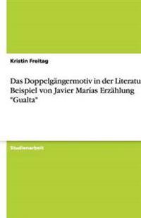 """Das Doppelgangermotiv in Der Literatur Am Beispiel Von Javier Marias Erzahlung """"gualta"""""""
