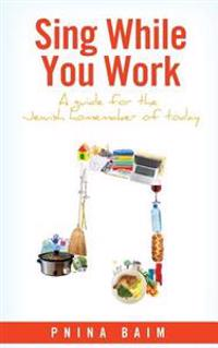 Sing While You Work: A Guide for the Jewish Homemaker of Today