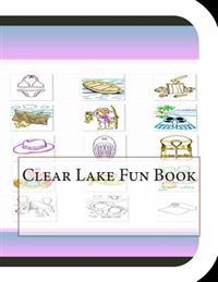 Clear Lake Fun Book: A Fun and Educational Book about Clear Lake