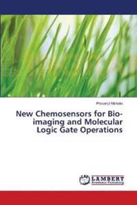 New Chemosensors for Bio-Imaging and Molecular Logic Gate Operations