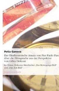 Der Filmtheoretische Ansatz Von Pier Paolo Pasolini Uber Die Filmsprache Aus Der Perspektive Von Gilles Deleuze