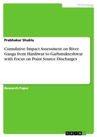 Cumulative Impact Assessment on River Ganga from Hardiwar to Garhmukteshwar with Focus on Point Source Discharges