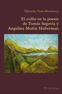 El Exilio En La Poesía de Tomás Segovia y Angelina Muñiz Huberman
