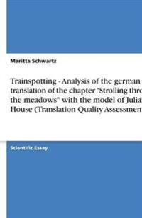 Trainspotting - Analysis of the German Translation of the Chapter Strolling Through the Meadows with the Model of Juliane House (Translation Quality Assessment)
