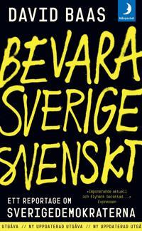 Bevara Sverige svenskt : ett reportage om Sverigedemokraterna