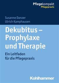 Dekubitus - Prophylaxe Und Therapie: Ein Leitfaden Fur Die Pflegepraxis