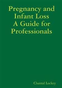 Pregnancy and Infant Loss: A Guide for Professionals