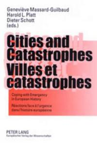 Cities and Catastrophes- Villes Et Catastrophes: Coping with Emergency in European History- Reactions Face A L'Urgence Dans L'Histoire Europeenne