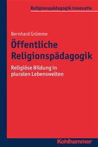 Offentliche Religionspadagogik: Religiose Bildung in Pluralen Lebenswelten