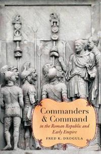 Commanders & Command in the Roman Republic and Early Empire