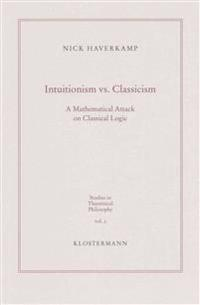 Intuitionism vs. Classicism: A Mathematical Attack on Classical Logic