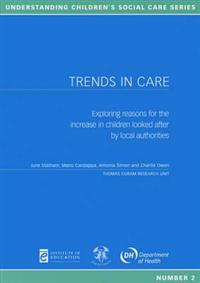 Trends in Care: Exploring Reasons for the Increase in Children Looked After by Local Authorities