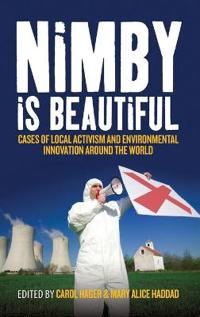 Nimby Is Beautiful: Cases of Local Activism and Environmental Innovation Around the World