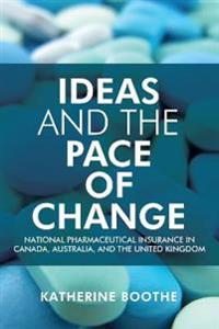 Ideas and the Pace of Change: National Pharmaceutical Insurance in Canada, Australia, and the United Kingdom