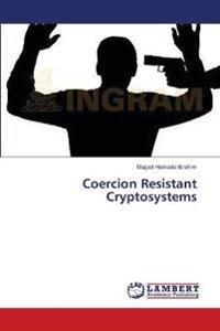 Coercion Resistant Cryptosystems