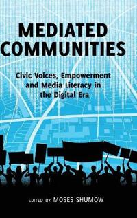 Mediated Communities: Civic Voices, Empowerment and Media Literacy in the Digital Era