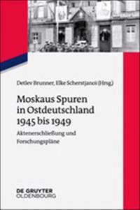 Moskaus Spuren in Ostdeutschland 1945 Bis 1949: Aktenerschlieung Und Forschungsplne