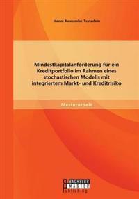 Mindestkapitalanforderung Fur Ein Kreditportfolio Im Rahmen Eines Stochastischen Modells Mit Integriertem Markt- Und Kreditrisiko