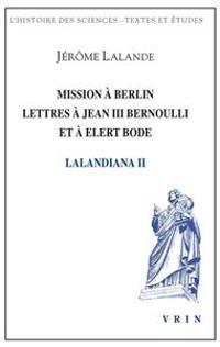 Mission a Berlin Lettres a Jean III Bernoulli Et a Elert Bode