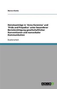 Heiratsantrage in 'anna Karenina' Und 'pride and Prejudice' Unter Besonderer Berucksichtigung Gesellschaftlicher Konventionen Und Nonverbaler Kommunikation