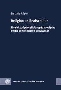 Religion an Realschulen: Eine Historisch-Religionspadagogische Studie Zum Mittleren Schulwesen