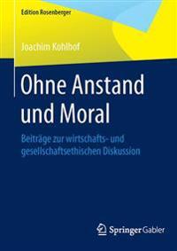 Ohne Anstand Und Moral: Beitrage Zur Wirtschafts- Und Gesellschaftsethischen Diskussion
