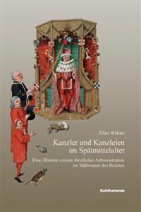 Kanzler Und Kanzleien Im Spatmittelalter: Eine Histoire Croisee Furstlicher Administration Im Sudwesten Des Reiches