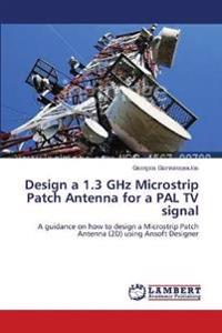 Design a 1.3 Ghz Microstrip Patch Antenna for a Pal TV Signal