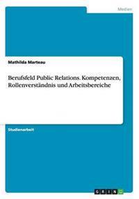Berufsfeld Public Relations. Kompetenzen, Rollenverstandnis Und Arbeitsbereiche